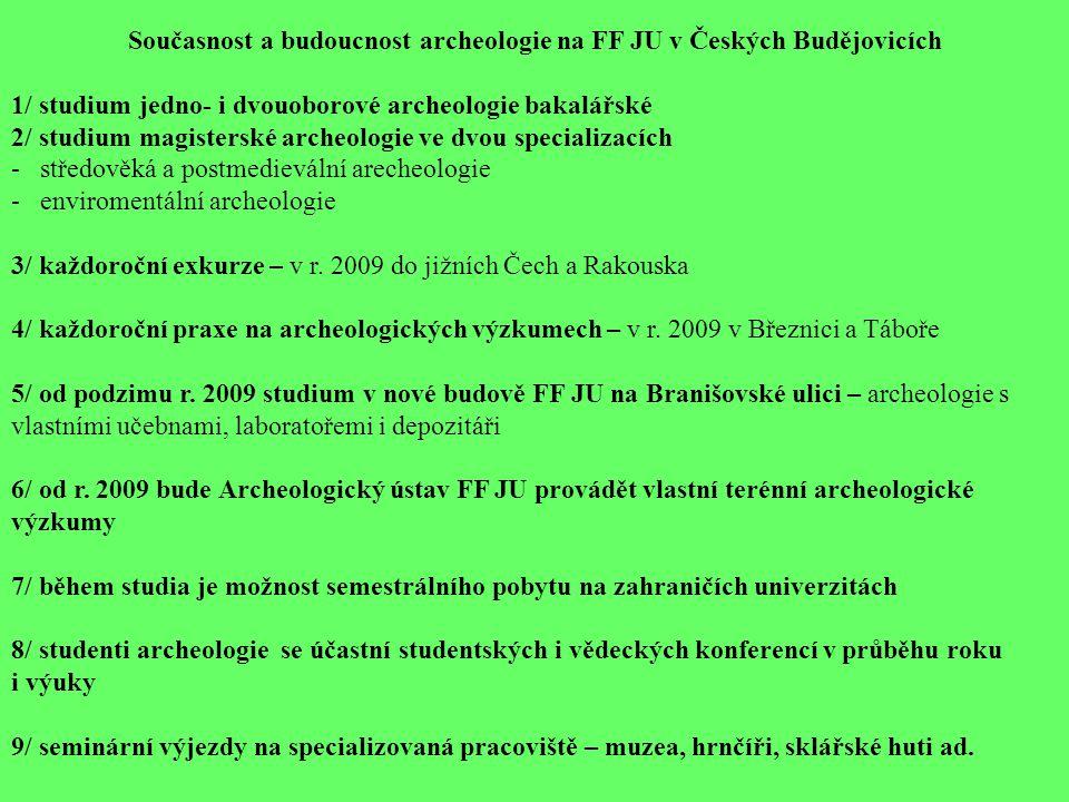 Současnost a budoucnost archeologie na FF JU v Českých Budějovicích 1/ studium jedno- i dvouoborové archeologie bakalářské 2/ studium magisterské arch