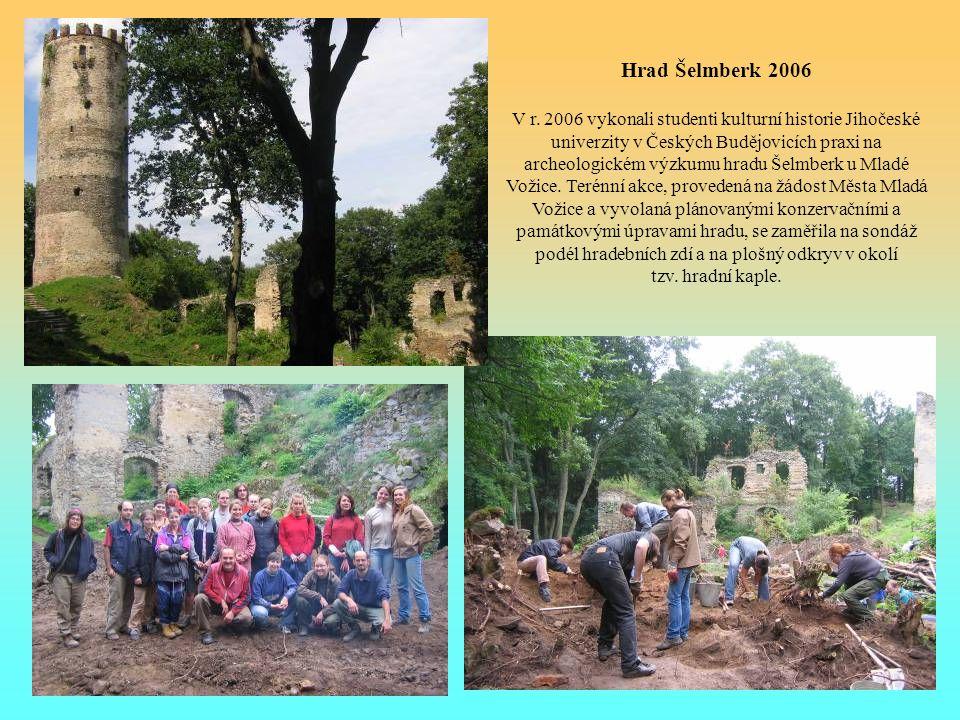 Hrad Šelmberk 2006 V r. 2006 vykonali studenti kulturní historie Jihočeské univerzity v Českých Budějovicích praxi na archeologickém výzkumu hradu Šel