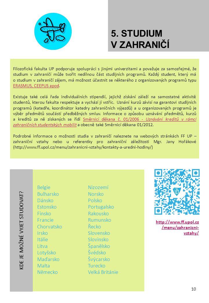 5. STUDIUM V ZAHRANIČÍ Filozofická fakulta UP podporuje spolupráci s jinými univerzitami a považuje za samozřejmé, že studium v zahraničí může tvořit
