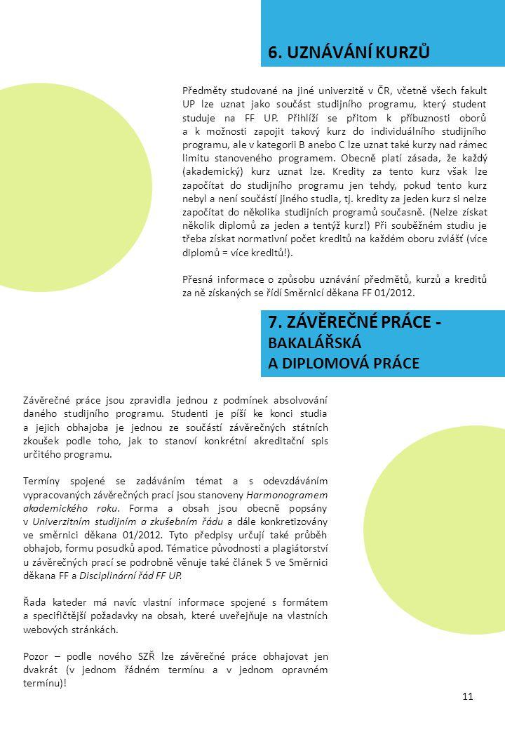 6. UZNÁVÁNÍ KURZŮ Předměty studované na jiné univerzitě v ČR, včetně všech fakult UP lze uznat jako součást studijního programu, který student studuje