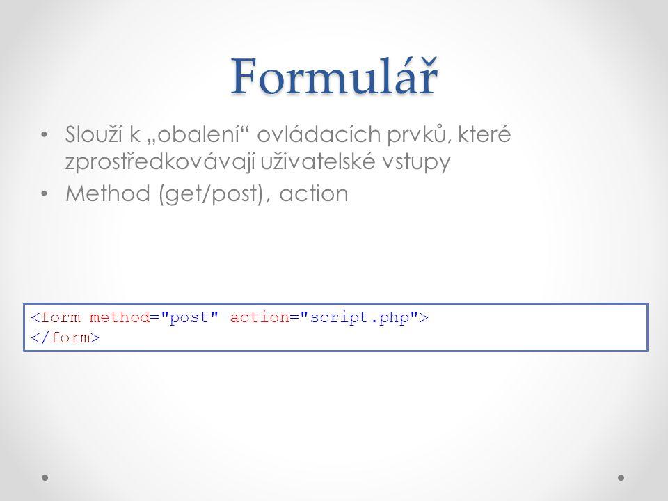 """Slouží k """"obalení ovládacích prvků, které zprostředkovávají uživatelské vstupy Method (get/post), action Formulář"""