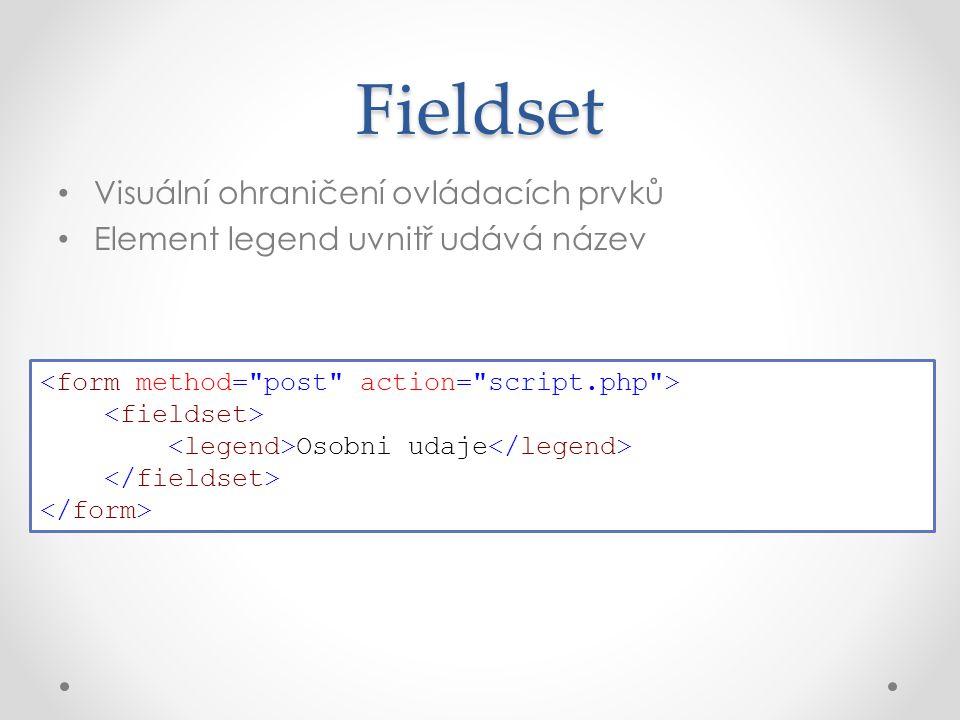 Visuální ohraničení ovládacích prvků Element legend uvnitř udává název Fieldset Osobni udaje