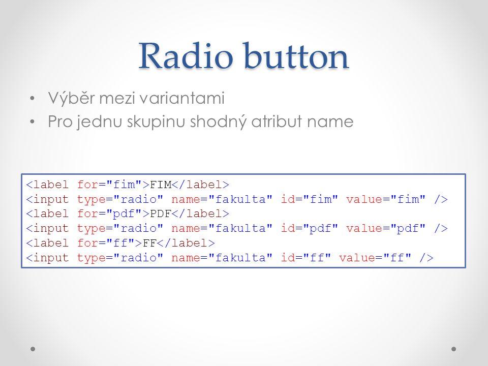 Výběr mezi variantami Pro jednu skupinu shodný atribut name Radio button FIM PDF FF