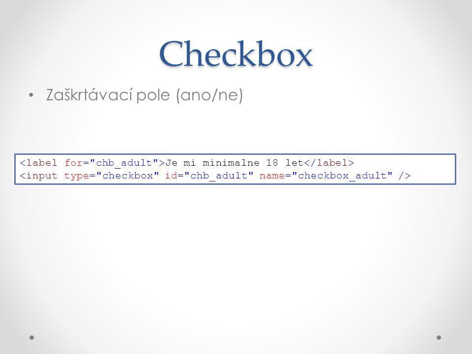 Zaškrtávací pole (ano/ne) Checkbox Je mi minimalne 18 let