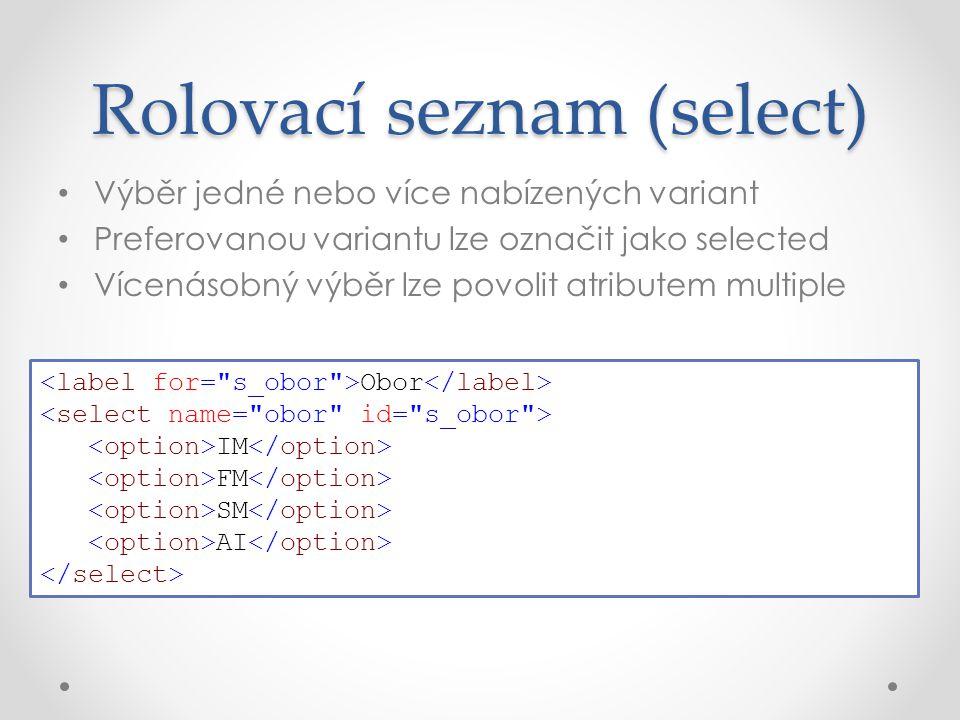 Výběr jedné nebo více nabízených variant Preferovanou variantu lze označit jako selected Vícenásobný výběr lze povolit atributem multiple Rolovací seznam (select) Obor IM FM SM AI