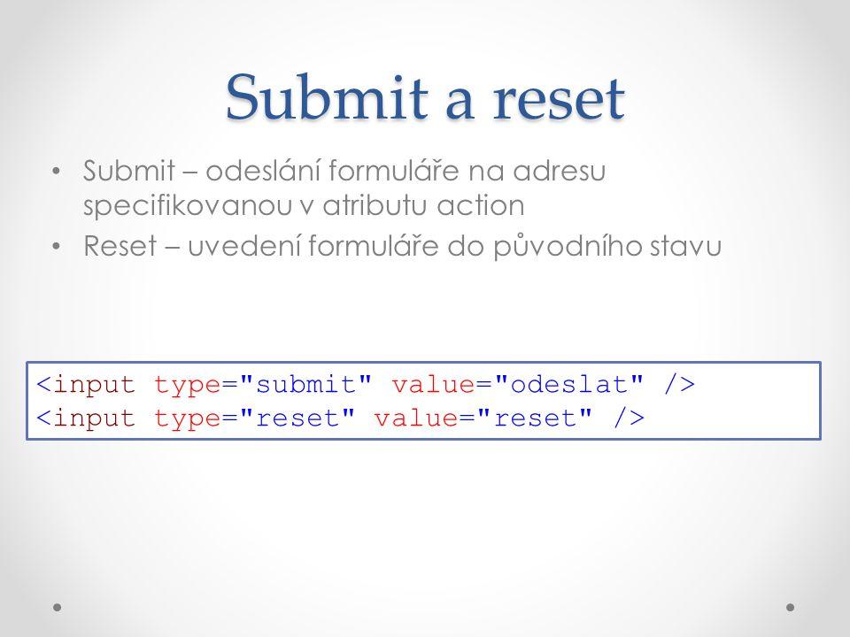 Submit – odeslání formuláře na adresu specifikovanou v atributu action Reset – uvedení formuláře do původního stavu Submit a reset