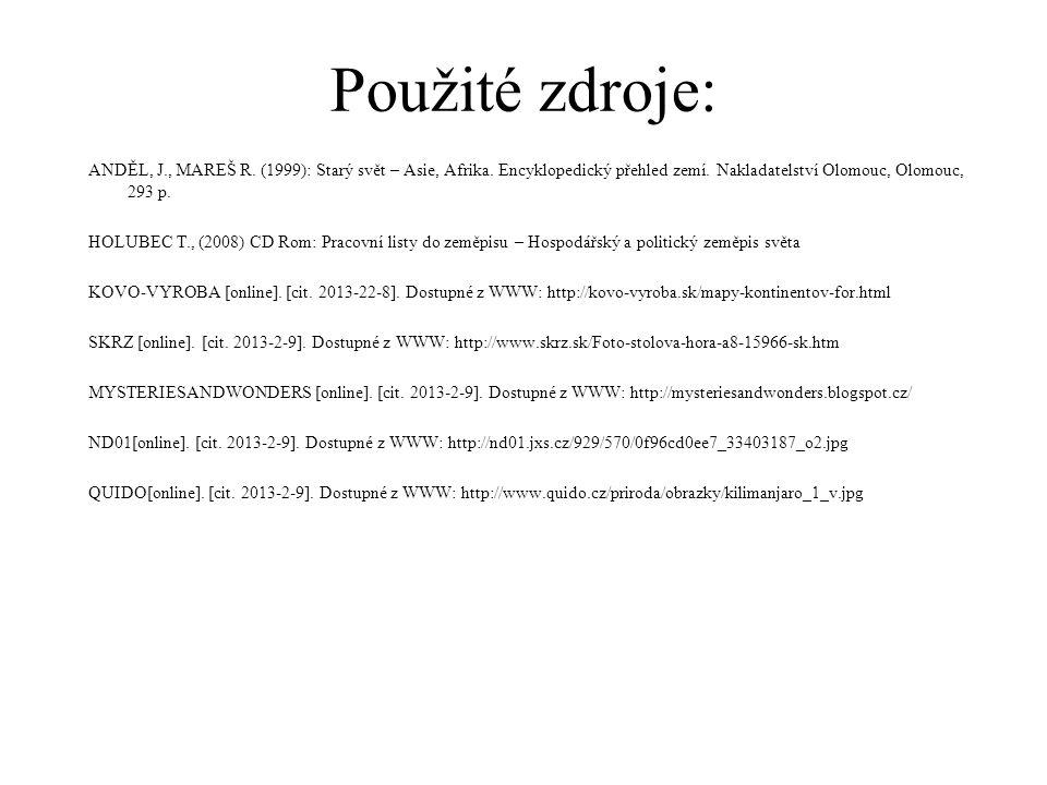 Použité zdroje: ANDĚL, J., MAREŠ R. (1999): Starý svět – Asie, Afrika. Encyklopedický přehled zemí. Nakladatelství Olomouc, Olomouc, 293 p. HOLUBEC T.