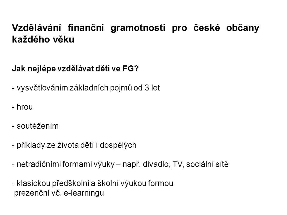Vzdělávání finanční gramotnosti pro české občany každého věku Jak nejlépe vzdělávat děti ve FG.