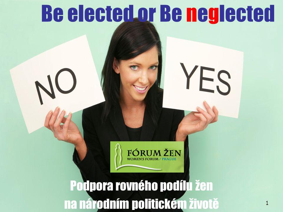 Be elected or Be neglected Podpora rovného podílu žen na národním politickém životě 1