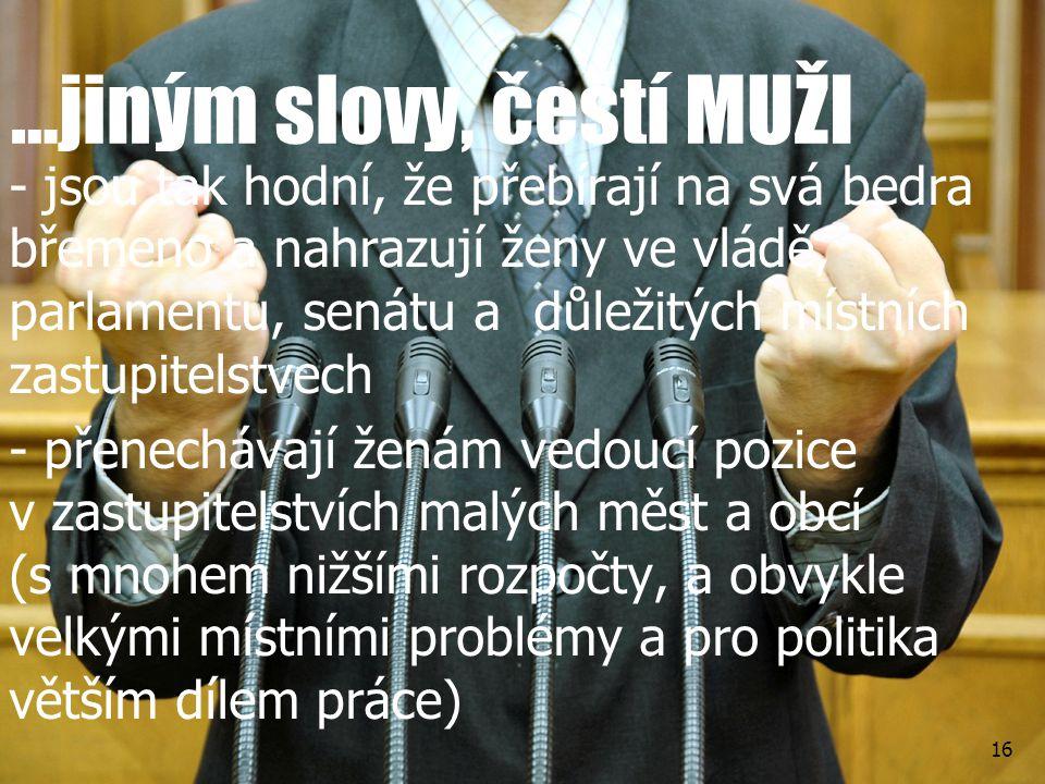 …jiným slovy, čeští MUŽI - jsou tak hodní, že přebírají na svá bedra břemeno a nahrazují ženy ve vládě, parlamentu, senátu a důležitých místních zastu