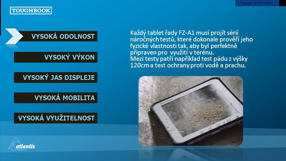 Copyright © 2011, atlantis Každý tablet řady FZ-A1 musí projít sérií náročných testů, které dokonale prověří jeho fyzické vlastnosti tak, aby byl perfektně připraven pro využití v terénu.