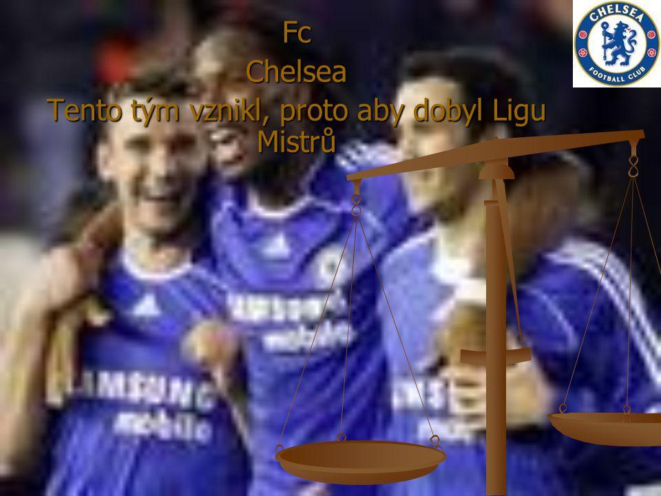 Fc Chelsea Tento tým vznikl, proto aby dobyl Ligu Mistrů