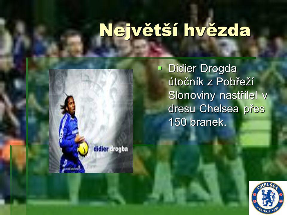 Největší hvězda Největší hvězda  Didier Drogda útočník z Pobřeží Slonoviny nastřílel v dresu Chelsea přes 150 branek.