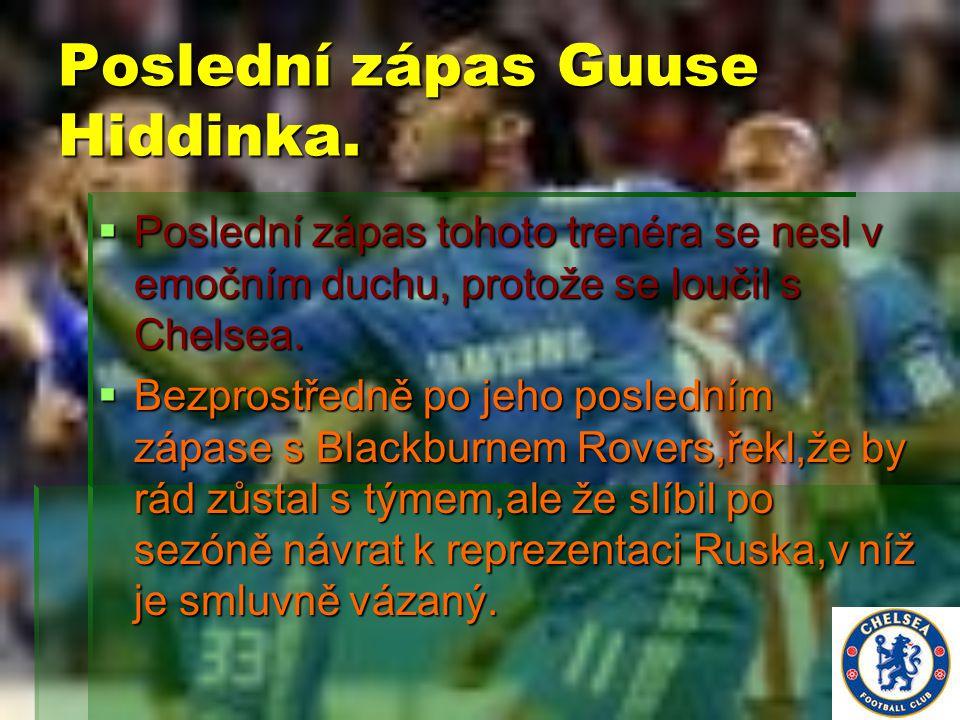 Poslední zápas Guuse Hiddinka. PPPPoslední zápas tohoto trenéra se nesl v emočním duchu, protože se loučil s Chelsea. BBBBezprostředně po jeho