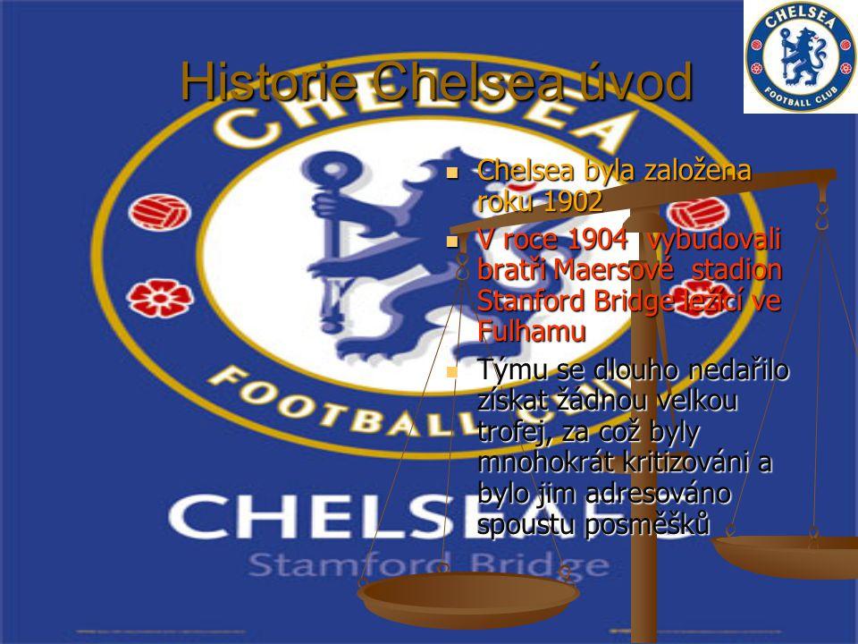 Historie Chelsea úvod Historie Chelsea úvod Chelsea byla založena roku 1902 V roce 1904 vybudovali bratři Maersové stadion Stanford Bridge ležící ve F