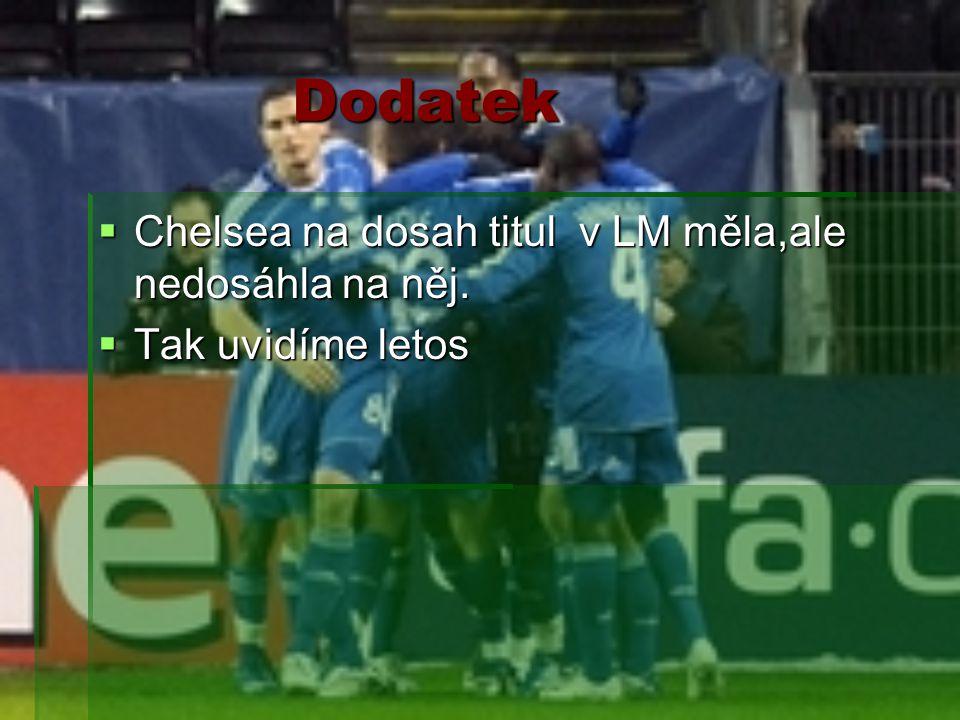 Dodatek  Chelsea na dosah titul v LM měla,ale nedosáhla na něj.  Tak uvidíme letos