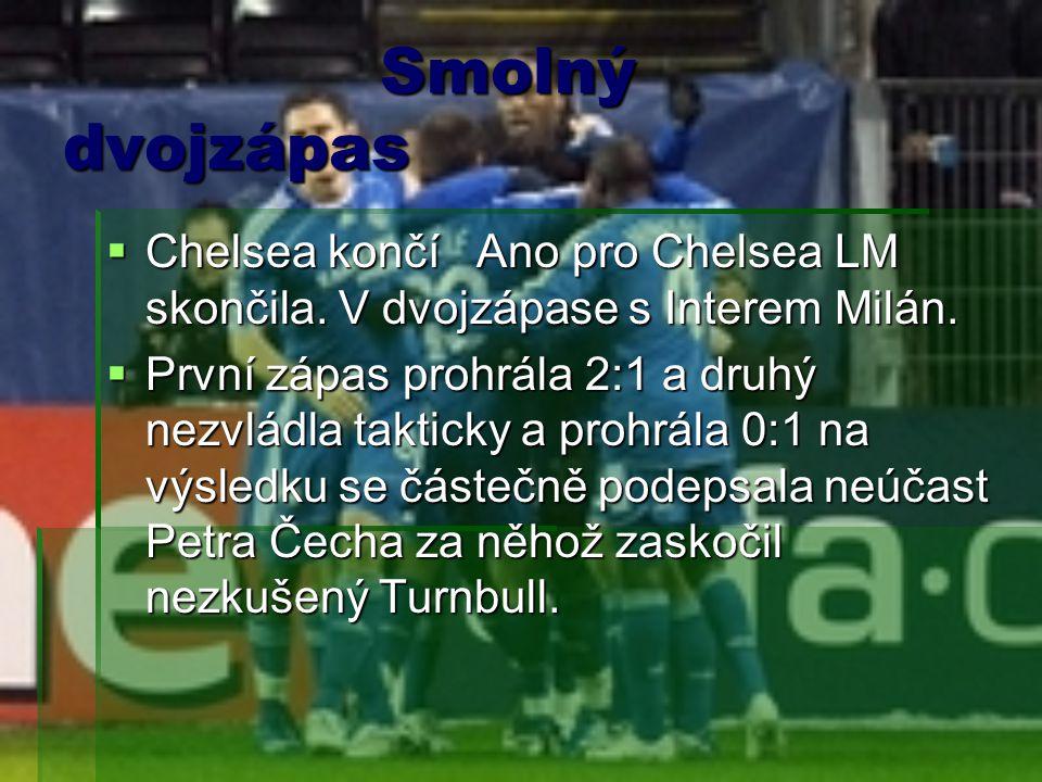 Smolný dvojzápas Smolný dvojzápas  Chelsea končí Ano pro Chelsea LM skončila. V dvojzápase s Interem Milán.  První zápas prohrála 2:1 a druhý nezvlá