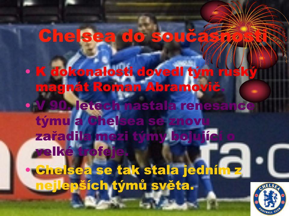 Chelsea do současnosti K dokonalosti dovedl tým ruský magnát Roman Abramovič. V 90. letech nastala renesance týmu a Chelsea se znovu zařadila mezi tým