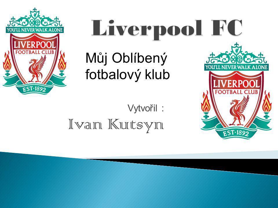 Vytvořil : Ivan Kutsyn Můj Oblíbený fotbalový klub
