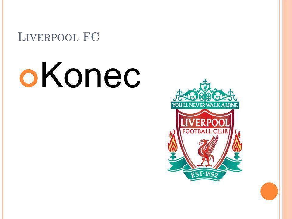 L IVERPOOL FC Konec