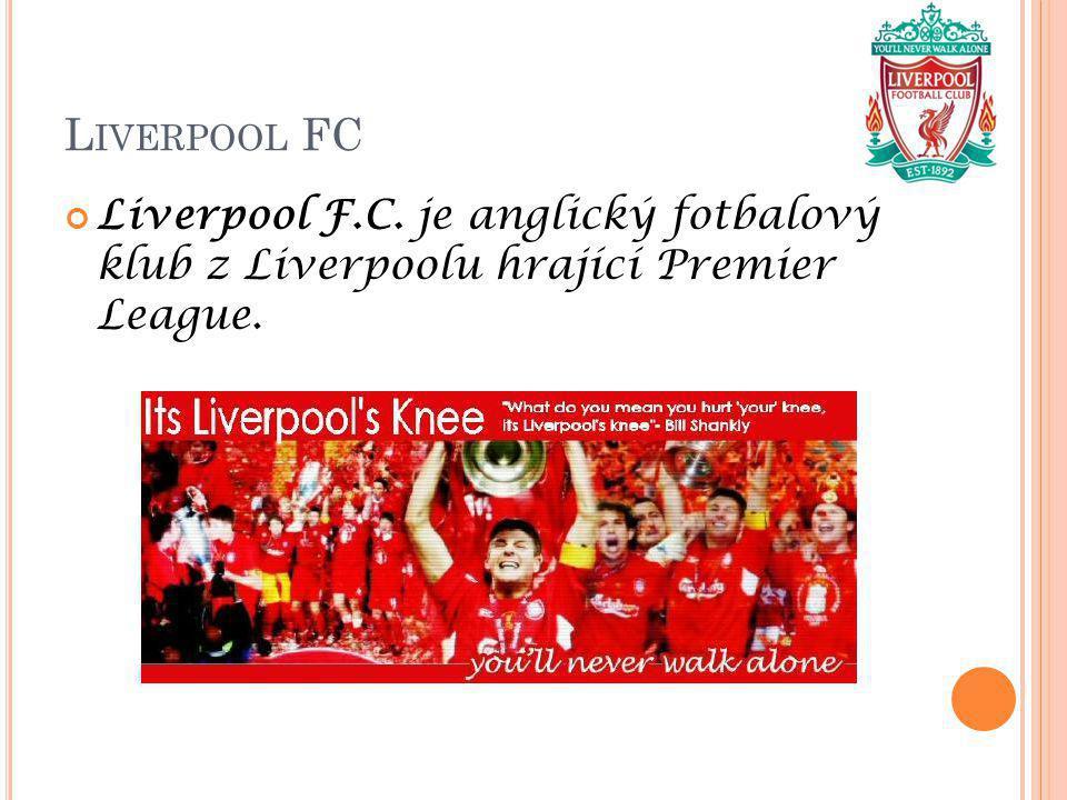 L IVERPOOL FC Liverpool F.C. je anglický fotbalový klub z Liverpoolu hrající Premier League.