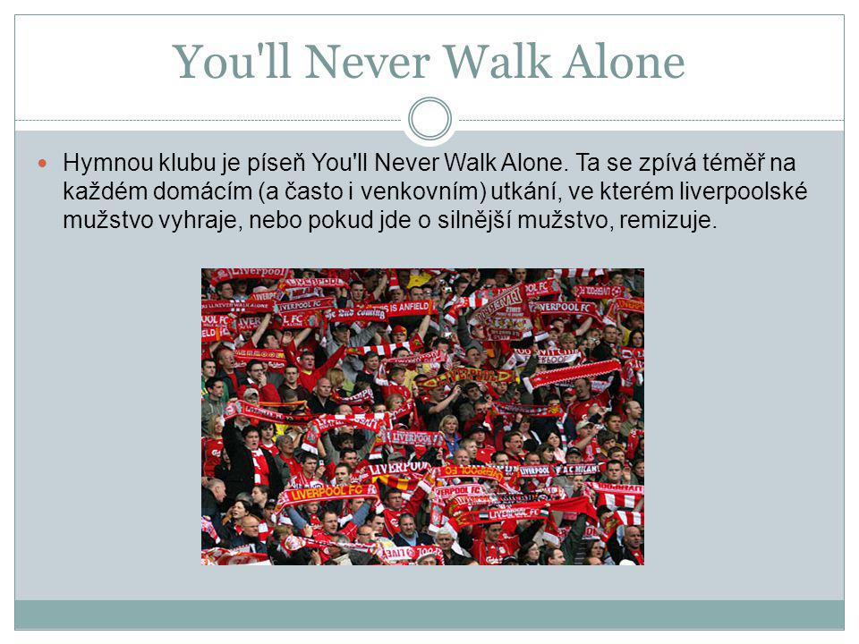 You ll Never Walk Alone Hymnou klubu je píseň You ll Never Walk Alone.