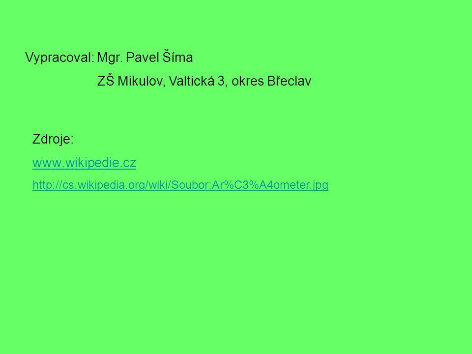 Vypracoval: Mgr. Pavel Šíma ZŠ Mikulov, Valtická 3, okres Břeclav Zdroje: www.wikipedie.cz http://cs.wikipedia.org/wiki/Soubor:Ar%C3%A4ometer.jpg