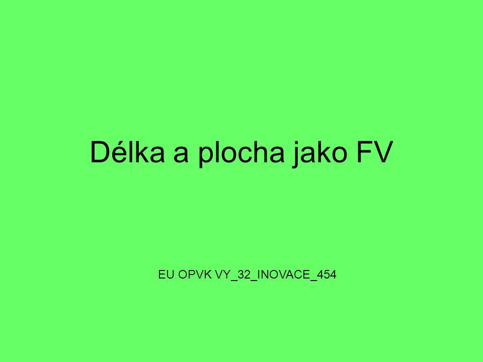 Délka a plocha jako FV EU OPVK VY_32_INOVACE_454