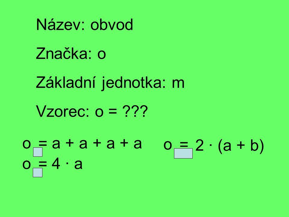 Název: obvod Značka: o Základní jednotka: m Vzorec: o = ??.