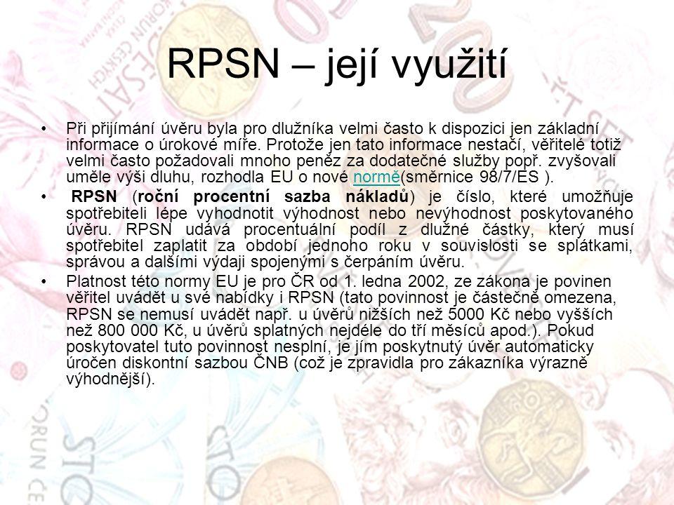 RPSN – její využití Při přijímání úvěru byla pro dlužníka velmi často k dispozici jen základní informace o úrokové míře. Protože jen tato informace ne