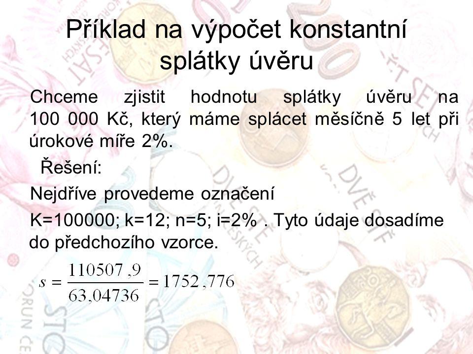 Příklad na výpočet výše půjčky Předpokládejme, že si chceme půjčit neznámý kapitál K.