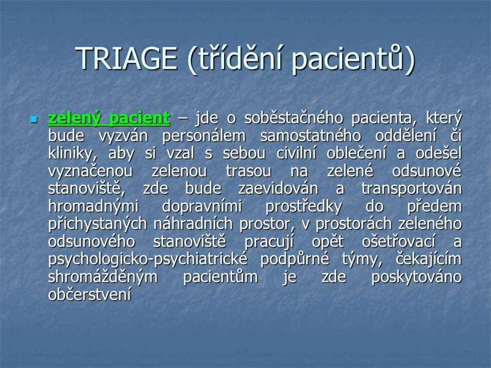 TRIAGE (třídění pacientů) zelený pacient – jde o soběstačného pacienta, který bude vyzván personálem samostatného oddělení či kliniky, aby si vzal s s