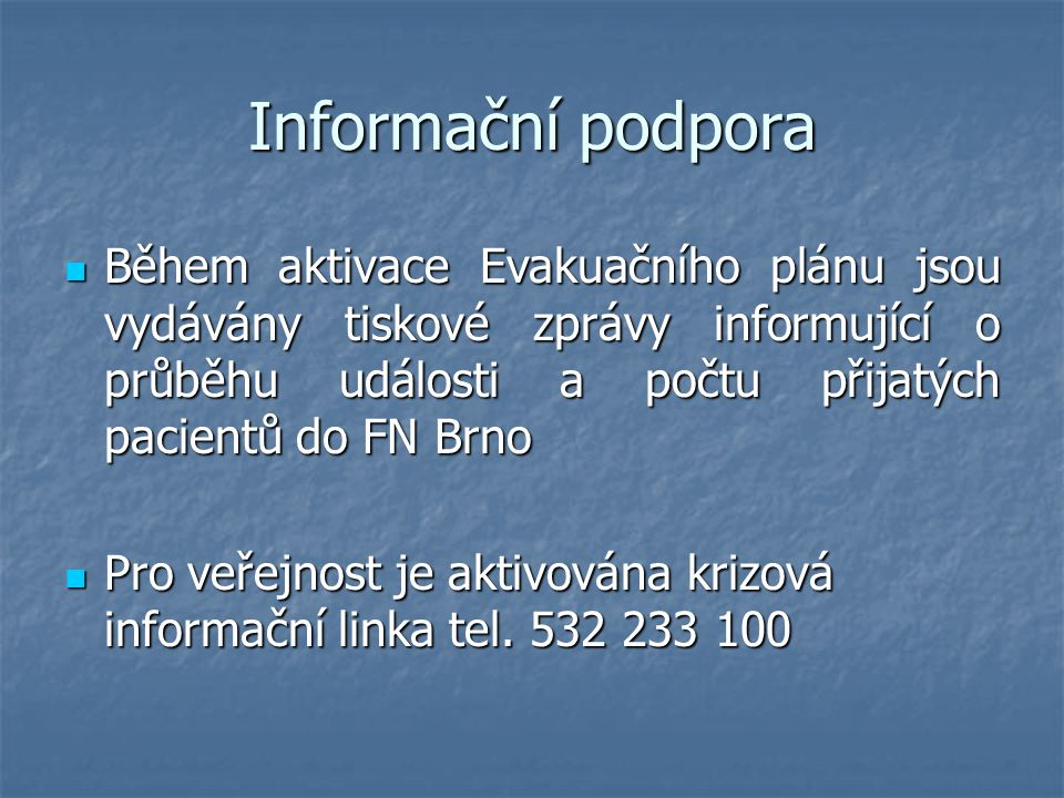 Informační podpora Během aktivace Evakuačního plánu jsou vydávány tiskové zprávy informující o průběhu události a počtu přijatých pacientů do FN Brno