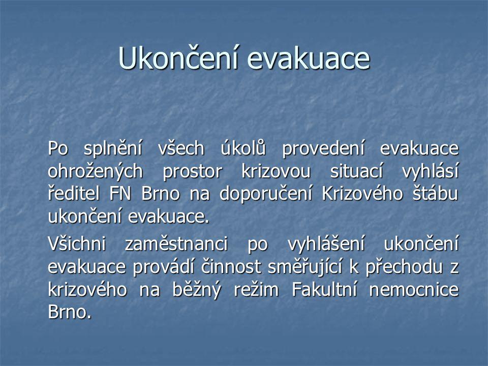 Ukončení evakuace Po splnění všech úkolů provedení evakuace ohrožených prostor krizovou situací vyhlásí ředitel FN Brno na doporučení Krizového štábu