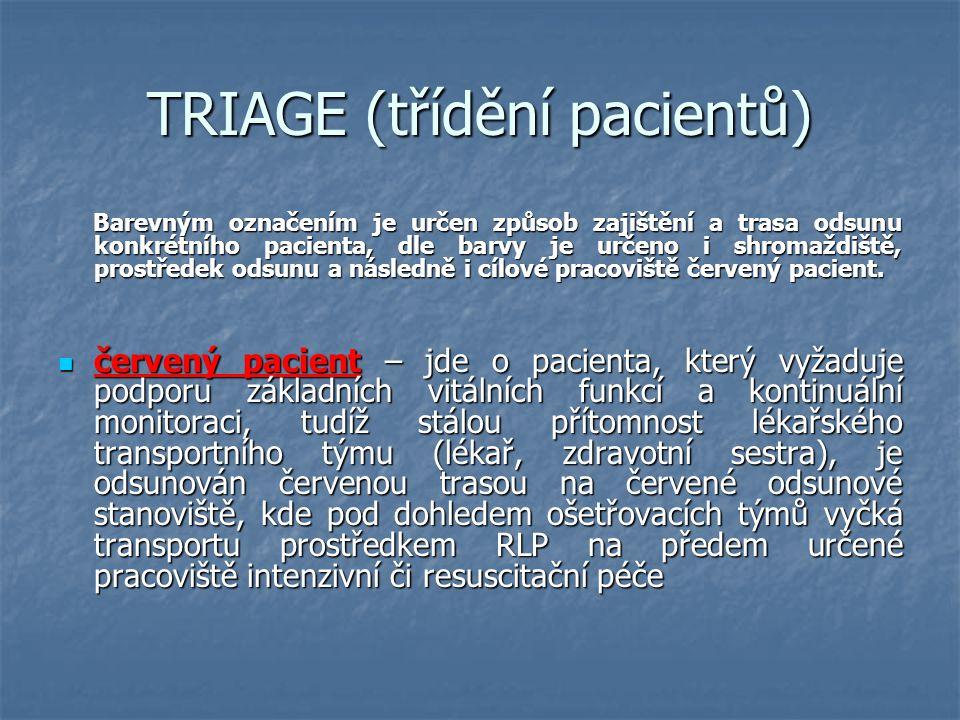 TRIAGE (třídění pacientů) Barevným označením je určen způsob zajištění a trasa odsunu konkrétního pacienta, dle barvy je určeno i shromaždiště, prostř