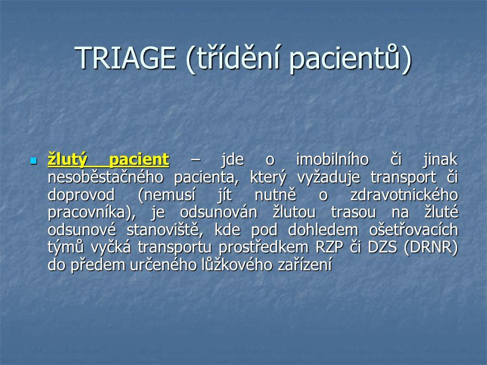 TRIAGE (třídění pacientů) žlutý pacient – jde o imobilního či jinak nesoběstačného pacienta, který vyžaduje transport či doprovod (nemusí jít nutně o