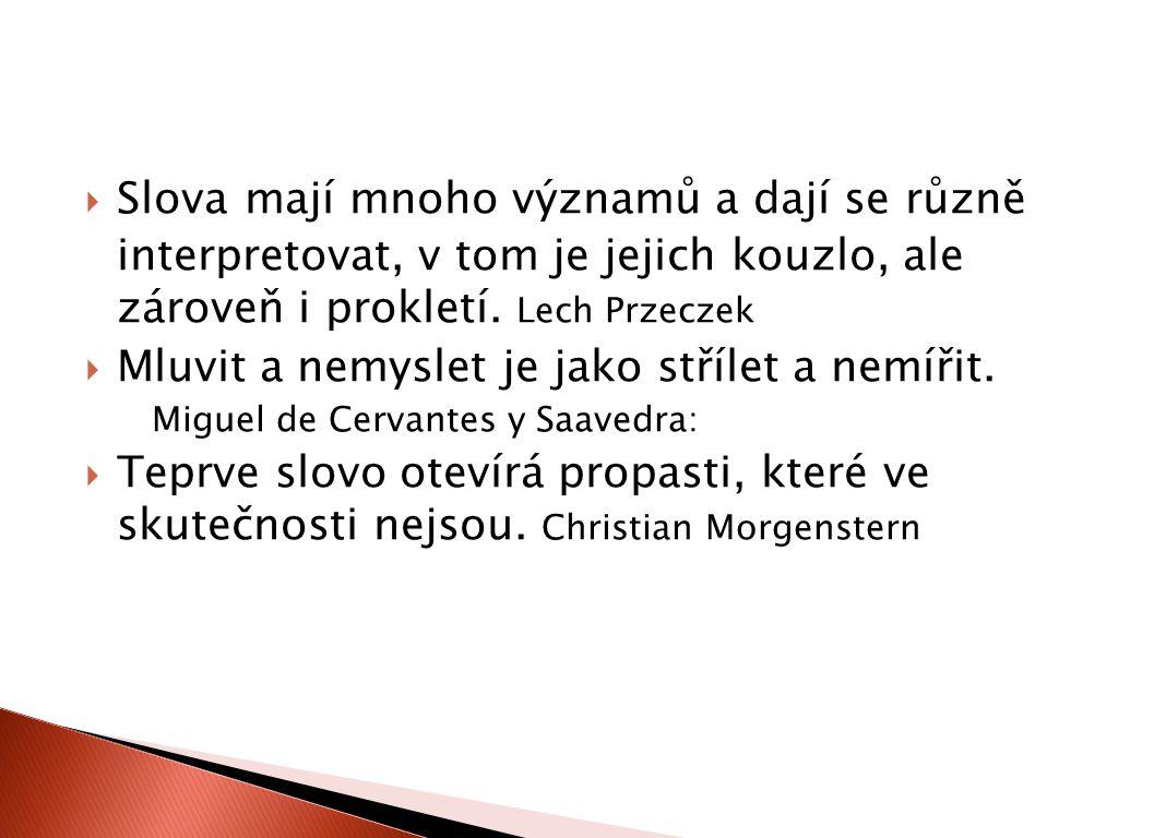  Slova mají mnoho významů a dají se různě interpretovat, v tom je jejich kouzlo, ale zároveň i prokletí. Lech Przeczek  Mluvit a nemyslet je jako st