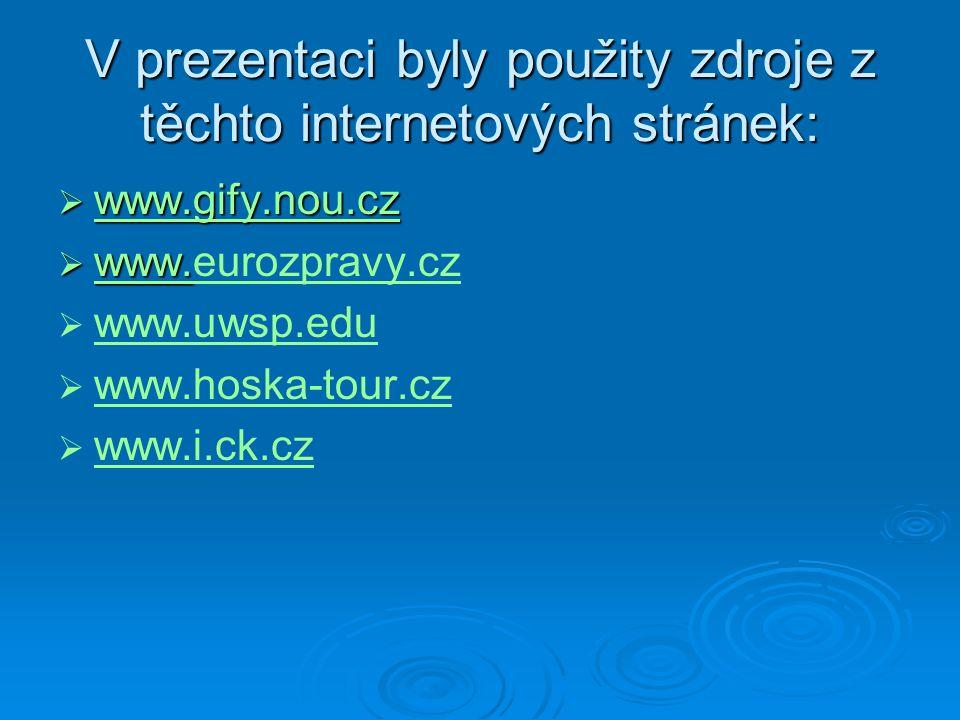 V prezentaci byly použity zdroje z těchto internetových stránek:  www.gify.nou.cz www.gify.nou.cz  www.  www.eurozpravy.cz www. eurozpravy.cz   w