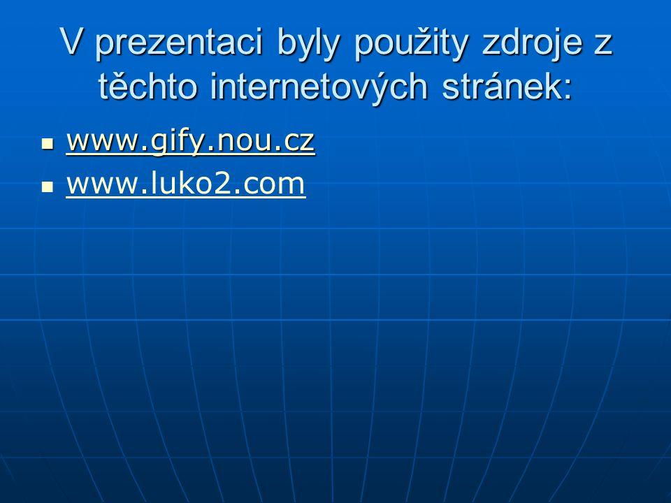 V prezentaci byly použity zdroje z těchto internetových stránek: www.gify.nou.cz www.gify.nou.cz www.gify.nou.cz www.luko2.com