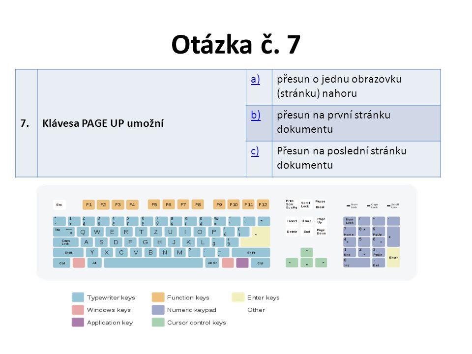 Otázka č. 7 7.Klávesa PAGE UP umožní a)přesun o jednu obrazovku (stránku) nahoru b)přesun na první stránku dokumentu c)Přesun na poslední stránku doku