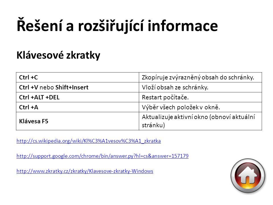 Řešení a rozšiřující informace Klávesové zkratky Další informace: http://cs.wikipedia.org/wiki/Kl%C3%A1vesov%C3%A1_zkratka http://support.google.com/c