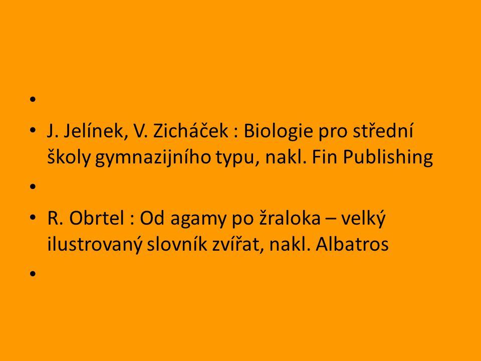 J. Jelínek, V. Zicháček : Biologie pro střední školy gymnazijního typu, nakl. Fin Publishing R. Obrtel : Od agamy po žraloka – velký ilustrovaný slovn