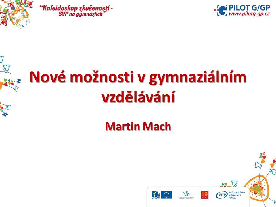Nové možnosti v gymnaziálním vzdělávání Martin Mach