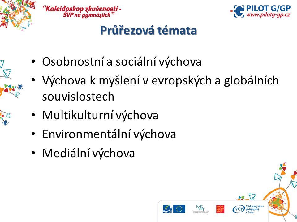 Průřezová témata Osobnostní a sociální výchova Výchova k myšlení v evropských a globálních souvislostech Multikulturní výchova Environmentální výchova Mediální výchova