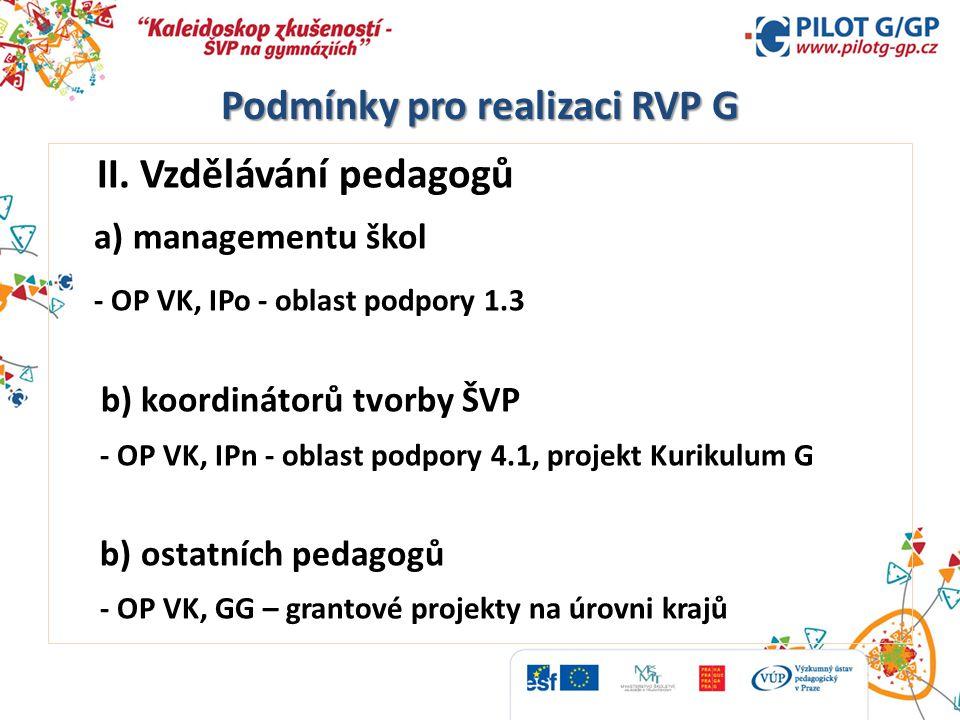 Podmínky pro realizaci RVP G II. Vzdělávání pedagogů a) managementu škol - OP VK, IPo - oblast podpory 1.3 b) koordinátorů tvorby ŠVP - OP VK, IPn - o