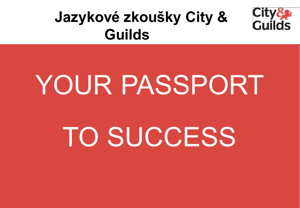 Jazykové zkoušky City & Guilds YOUR PASSPORT TO SUCCESS