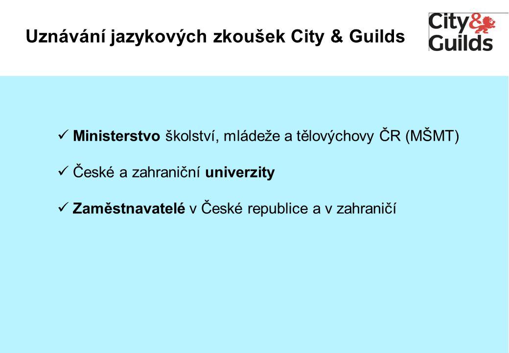 Uznávání jazykových zkoušek City & Guilds Ministerstvo školství, mládeže a tělovýchovy ČR (MŠMT) České a zahraniční univerzity Zaměstnavatelé v České republice a v zahraničí