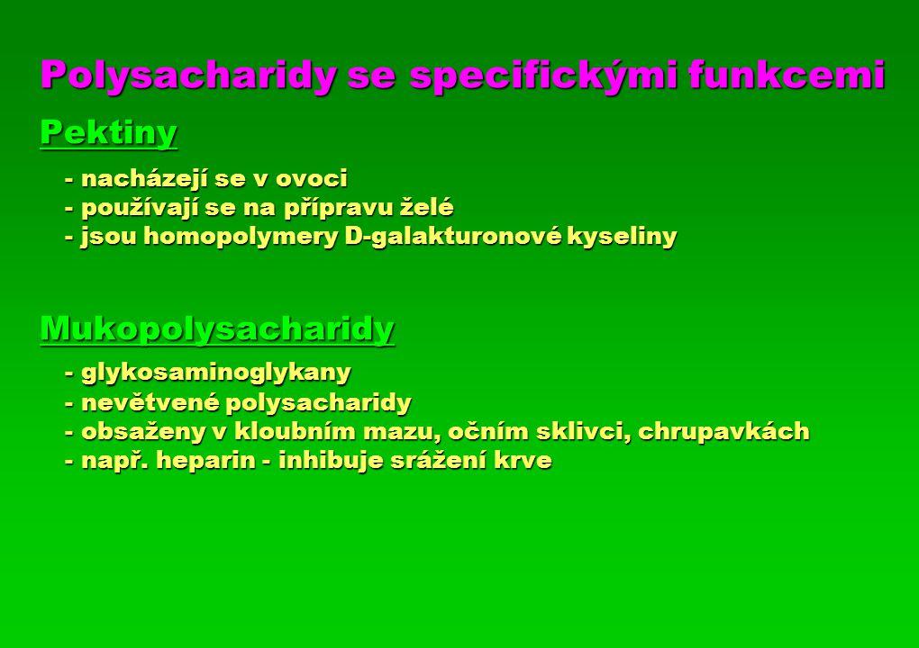 Polysacharidy se specifickými funkcemi Pektiny - nacházejí se v ovoci - používají se na přípravu želé - jsou homopolymery D-galakturonové kyseliny Muk