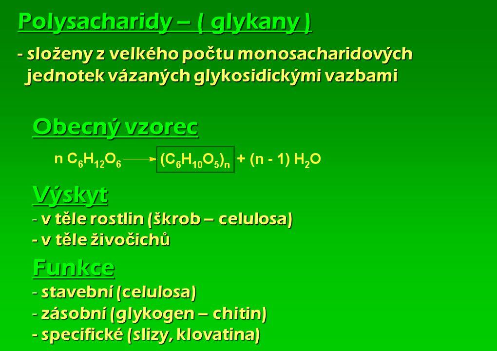Polysacharidy – ( glykany ) - složeny z velkého po č tu monosacharidových jednotek vázaných glykosidickými vazbami Obecný vzorec Výskyt - v t ě le ros
