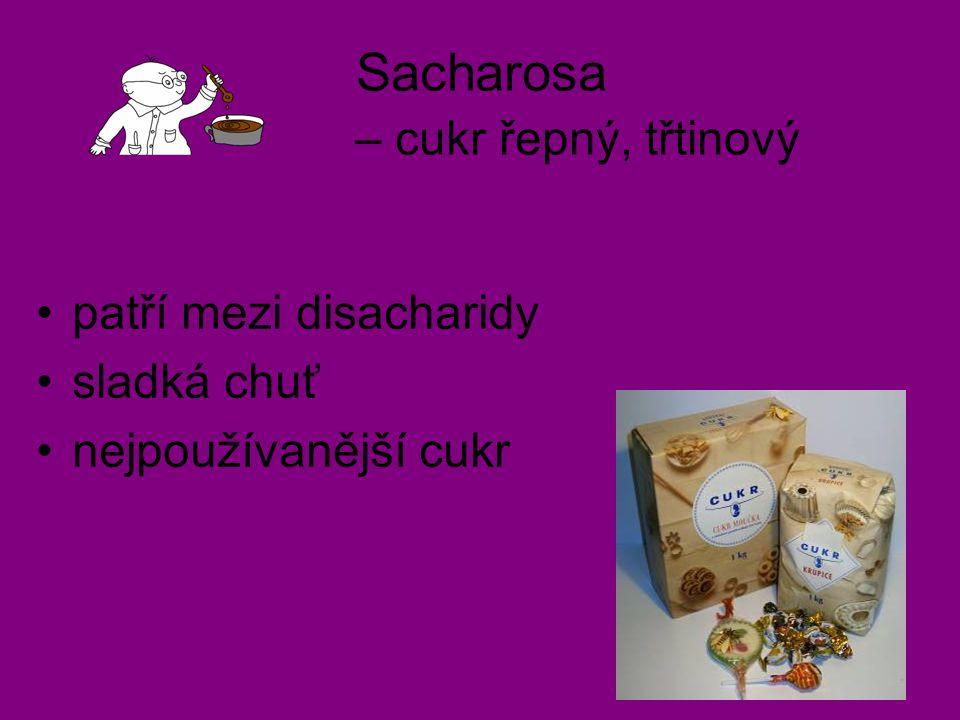 Sacharosa – cukr řepný, třtinový patří mezi disacharidy sladká chuť nejpoužívanější cukr